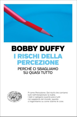 Copertina del libro I rischi della percezione di Bobby Duffy
