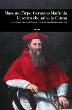Copertina del libro L'eretico che salvò la Chiesa di Massimo Firpo, Germano Maifreda
