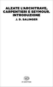 Copertina del libro Alzate l'architrave, carpentieri e Seymour. Introduzione di J. D. Salinger