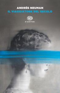 Copertina del libro Il viaggiatore del secolo di Andrés Neuman