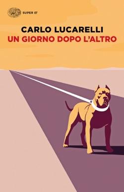 Copertina del libro Un giorno dopo l'altro di Carlo Lucarelli