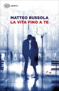 Copertina del libro La vita fino a te di Matteo Bussola