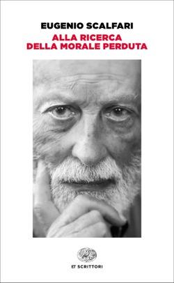 Copertina del libro Alla ricerca della morale perduta di Eugenio Scalfari