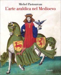 Copertina del libro L'arte araldica nel Medioevo di Michel Pastoureau