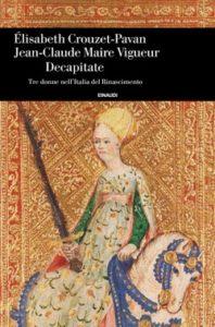 Copertina del libro Decapitate di Élizabeth Crouzet-Pavan, Jean-Claude Maire Vigueur
