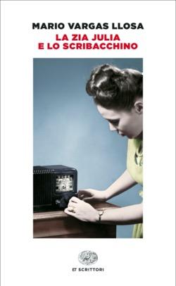 Copertina del libro La zia Julia e lo scribacchino di Mario Vargas Llosa