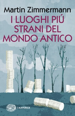 Copertina del libro I luoghi più strani del mondo antico di Martin Zimmermann