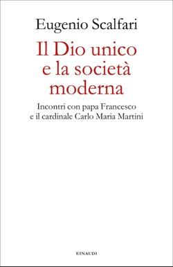 Copertina del libro Il Dio unico e la società moderna di Eugenio Scalfari