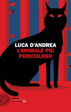 Copertina del libro L'animale più pericoloso di Luca D'Andrea