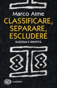 Copertina del libro Classificare, separare, escludere di Marco Aime