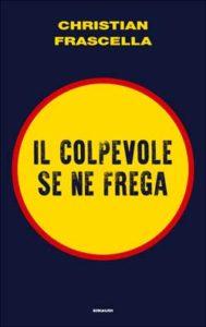 Copertina del libro Il colpevole se ne frega di Christian Frascella