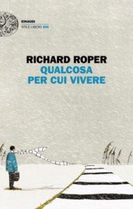 Copertina del libro Qualcosa per cui vivere di Richard Roper