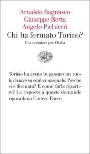 Copertina del libro Chi ha fermato Torino? di Arnaldo Bagnasco, Giuseppe Berta, Angelo Pichierri