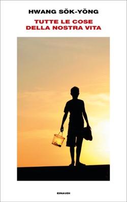 Copertina del libro Tutte le cose della nostra vita di Hwang Sok-yong