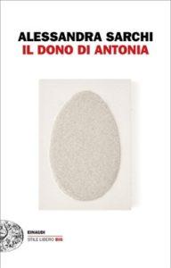 Copertina del libro Il dono di Antonia di Alessandra Sarchi