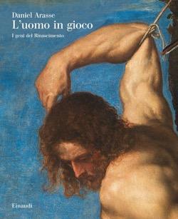 Copertina del libro L'uomo in gioco di Daniel Arasse