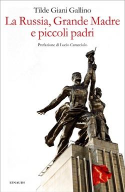 Copertina del libro La Russia, Grande Madre e piccoli padri di Tilde Giani Gallino
