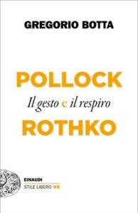 Copertina del libro Pollock e Rothko di Gregorio Botta