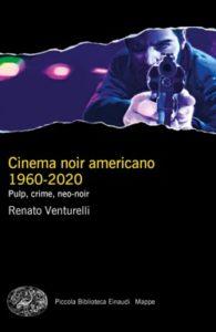 Copertina del libro Cinema noir americano 1960-2020 di Renato Venturelli