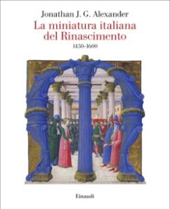 Copertina del libro La miniatura italiana del Rinascimento di Jonathan Alexander J. G.