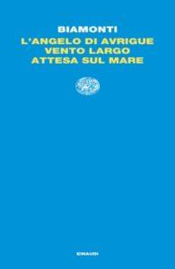 Copertina del libro L'angelo di Avrigue. Vento largo. Attesa sul mare. di Francesco Biamonti