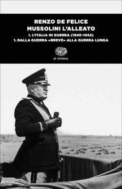 Copertina del libro Mussolini l'alleato. I.  Tomo primo di Renzo De Felice