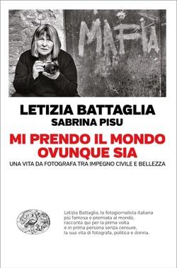 Copertina del libro Mi prendo il mondo ovunque sia di Letizia Battaglia, Sabrina Pisu