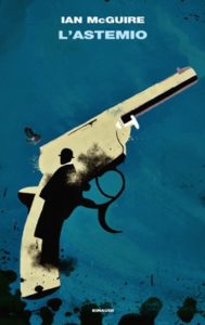 Copertina del libro L'astemio di Ian McGuire