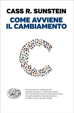 Copertina del libro Come avviene il cambiamento di Cass R. Sunstein