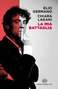 Copertina del libro La mia battaglia di Elio Germano, Chiara Lagani