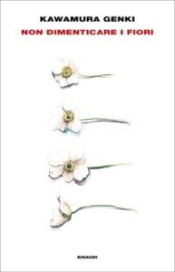 Copertina del libro Non dimenticare i fiori di Kawamura Genki