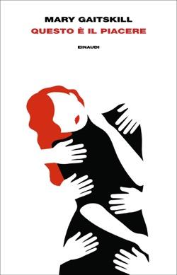 Copertina del libro Questo è il piacere di Mary Gaitskill