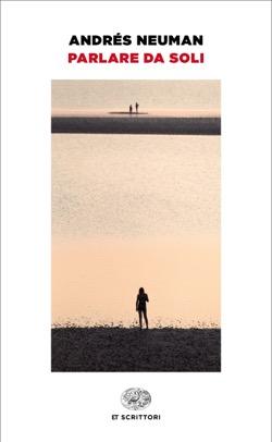 Copertina del libro Parlare da soli di Andrés Neuman