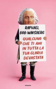 Copertina del libro Qualcuno che ti ami in tutta la tua gloria devastata di Raphael Bob-Waksberg