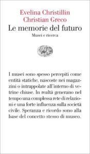 Copertina del libro Le memorie del futuro di Evelina Christillin, Christian Greco