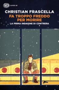 Copertina del libro Fa troppo freddo per morire di Christian Frascella