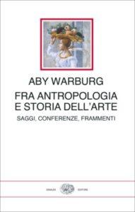 Copertina del libro Fra antropolgia e storia dell'arte di Aby Warburg