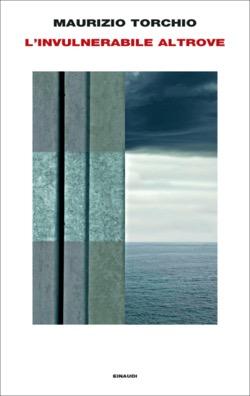 Copertina del libro L'invulnerabile altrove di Maurizio Torchio