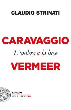 Copertina del libro Caravaggio e Vermeer di Claudio Strinati