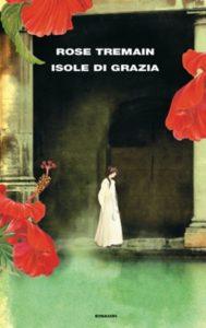 Copertina del libro Isole di grazia di Rose Tremain