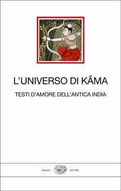 L'universo di Kama. Testi d'amore dell'antica India